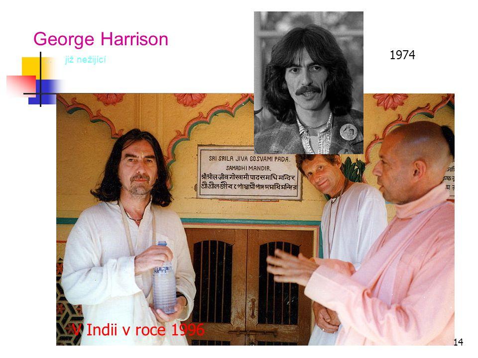 George Harrison …v době slávy s Paulem … již nežijící 1974 V Indii v roce 1996 14