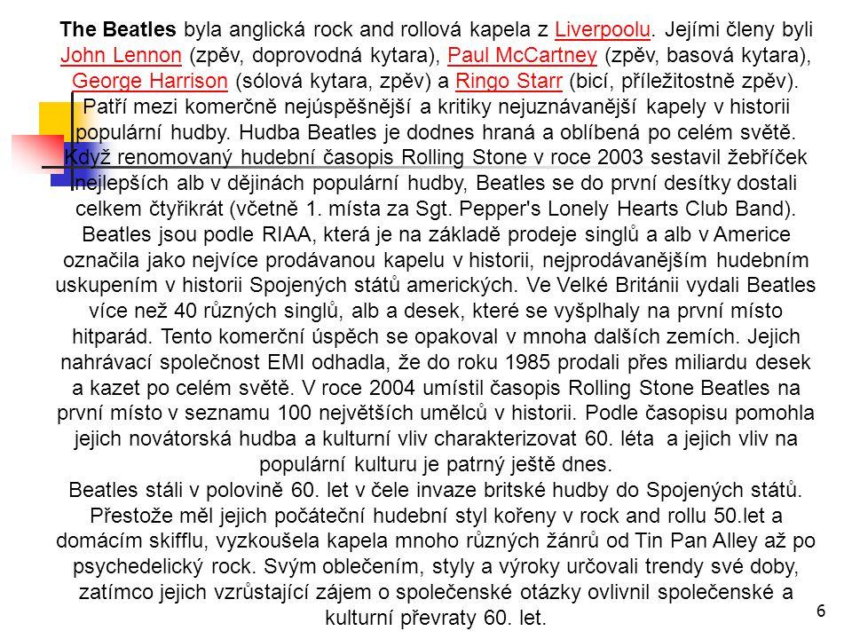 The Beatles byla anglická rock and rollová kapela z Liverpoolu. Jejími členy byli John Lennon (zpěv, doprovodná kytara), Paul McCartney (zpěv, basová