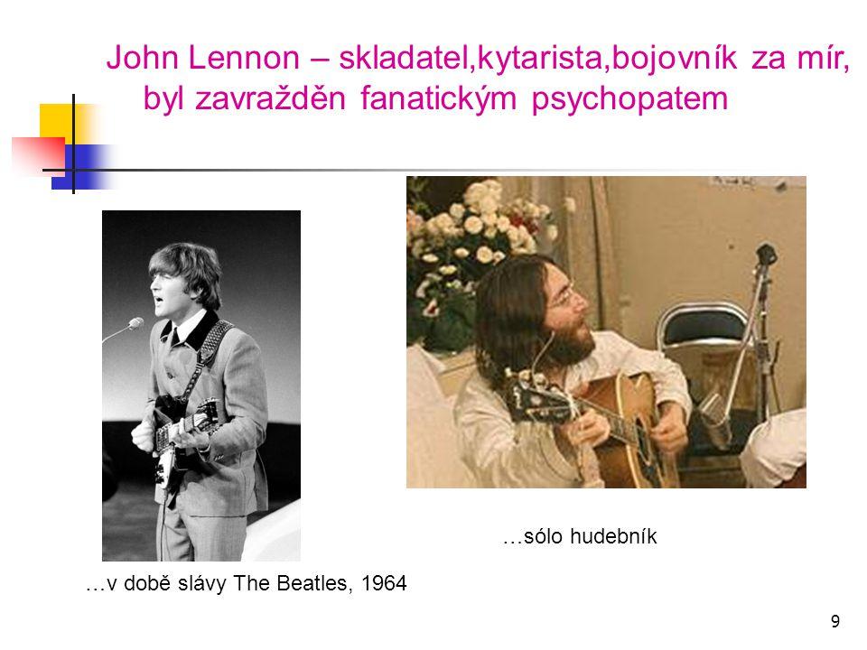 John Lennon – skladatel,kytarista,bojovník za mír, byl zavražděn fanatickým psychopatem …v době slávy The Beatles, 1964 …sólo hudebník 9