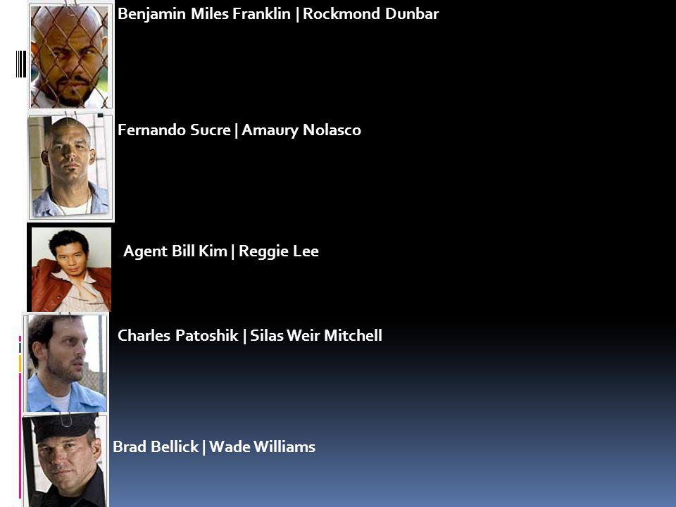 Benjamin Miles Franklin | Rockmond Dunbar Fernando Sucre | Amaury Nolasco Agent Bill Kim | Reggie Lee Charles Patoshik | Silas Weir Mitchell Brad Bellick | Wade Williams