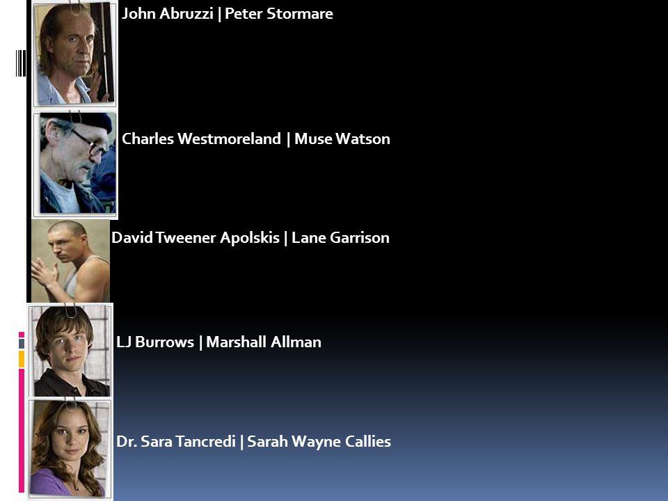 John Abruzzi | Peter Stormare Charles Westmoreland | Muse Watson David Tweener Apolskis | Lane Garrison LJ Burrows | Marshall Allman Dr. Sara Tancredi
