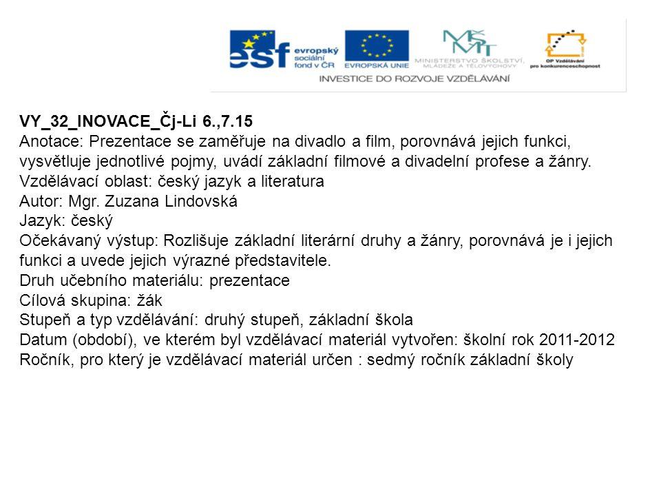 VY_32_INOVACE_Čj-Li 6.,7.15 Anotace: Prezentace se zaměřuje na divadlo a film, porovnává jejich funkci, vysvětluje jednotlivé pojmy, uvádí základní filmové a divadelní profese a žánry.