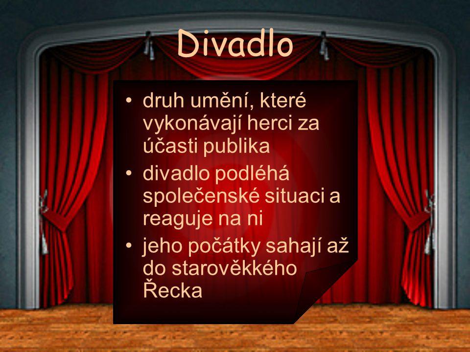 Divadlo •druh umění, které vykonávají herci za účasti publika •divadlo podléhá společenské situaci a reaguje na ni •jeho počátky sahají až do starověkkého Řecka