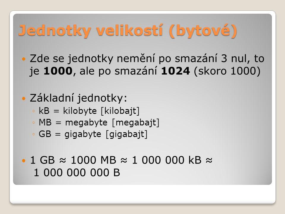 Jednotky velikostí (bytové)  Zde se jednotky nemění po smazání 3 nul, to je 1000, ale po smazání 1024 (skoro 1000)  Základní jednotky: ◦kB = kilobyt