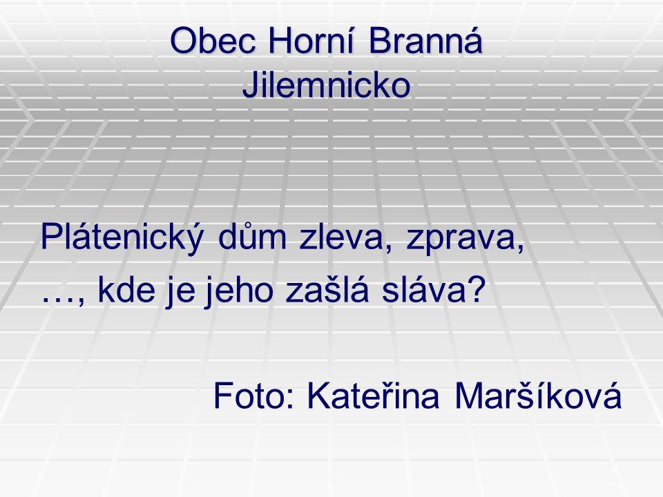 Obec Horní Branná Jilemnicko Plátenický dům zleva, zprava, …, kde je jeho zašlá sláva? Foto: Kateřina Maršíková