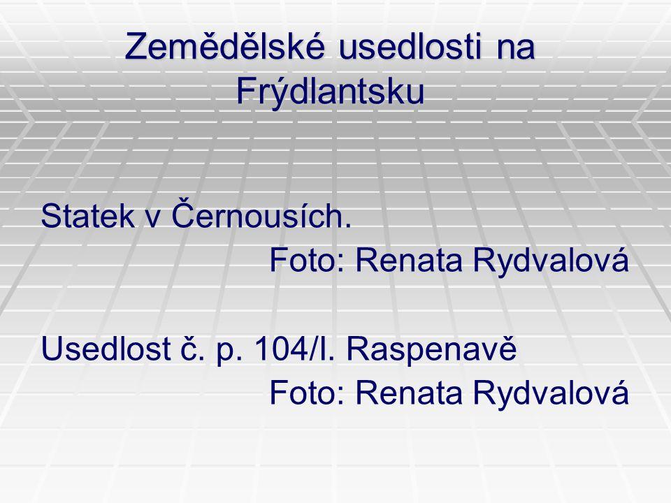 Zemědělské usedlosti na Frýdlantsku Statek v Černousích. Foto: Renata Rydvalová Usedlost č. p. 104/I. Raspenavě Foto: Renata Rydvalová