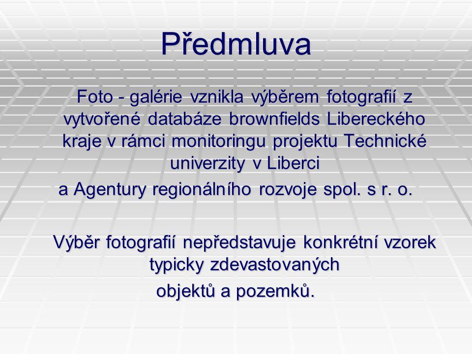 Předmluva Foto - galérie vznikla výběrem fotografií z vytvořené databáze brownfields Libereckého kraje v rámci monitoringu projektu Technické univerzi