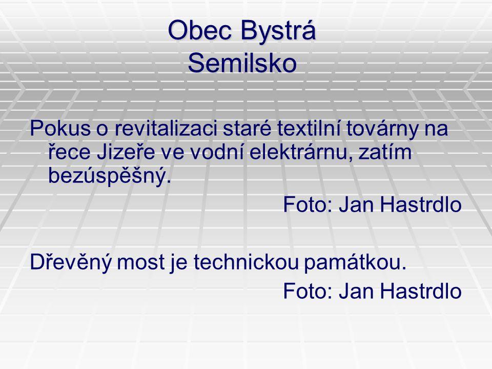 Obec Bystrá Semilsko Pokus o revitalizaci staré textilní továrny na řece Jizeře ve vodní elektrárnu, zatím bezúspěšný. Foto: Jan Hastrdlo Dřevěný most
