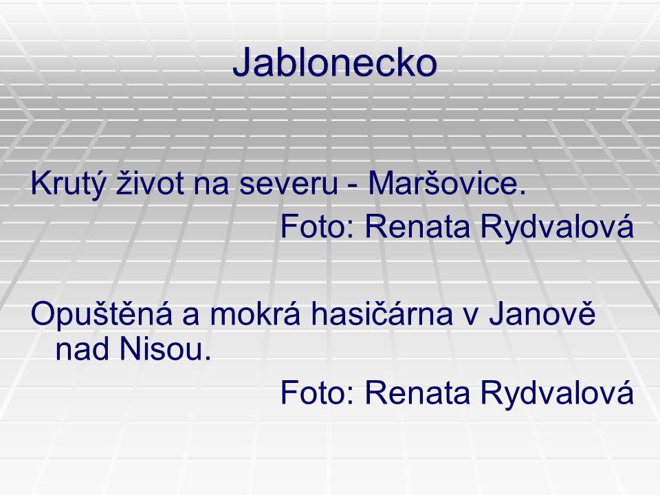 Jablonecko Krutý život na severu - Maršovice. Foto: Renata Rydvalová Opuštěná a mokrá hasičárna v Janově nad Nisou. Foto: Renata Rydvalová