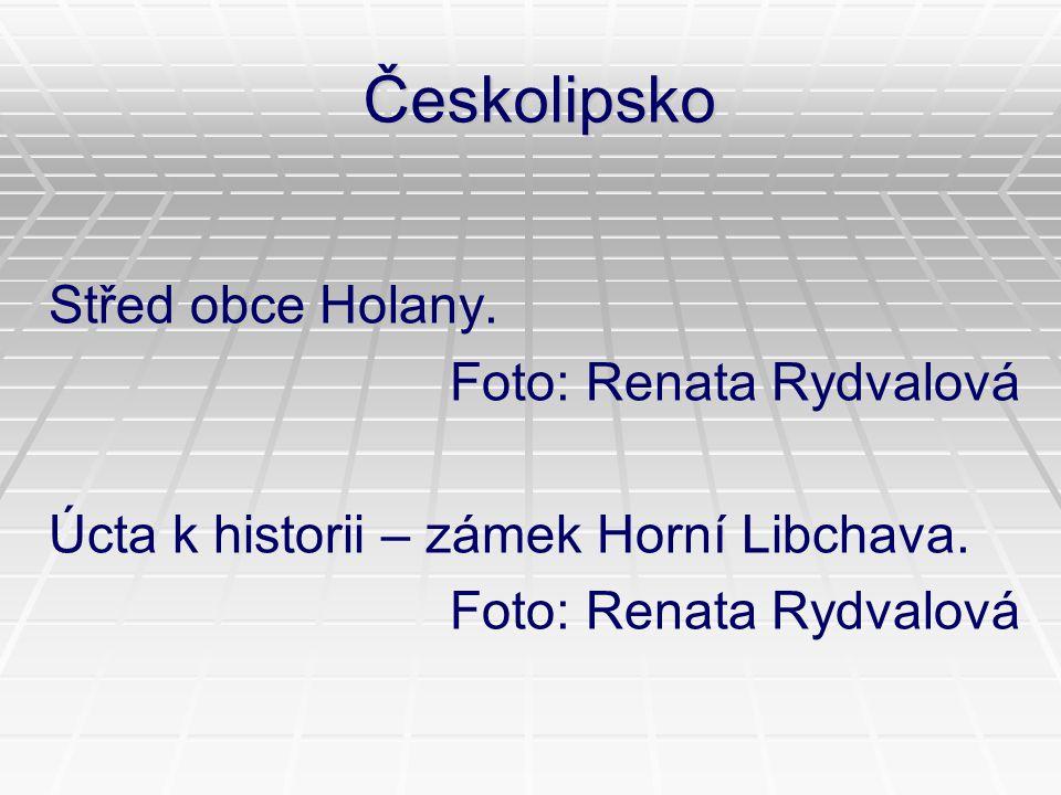 Českolipsko Střed obce Holany. Foto: Renata Rydvalová Úcta k historii – zámek Horní Libchava. Foto: Renata Rydvalová