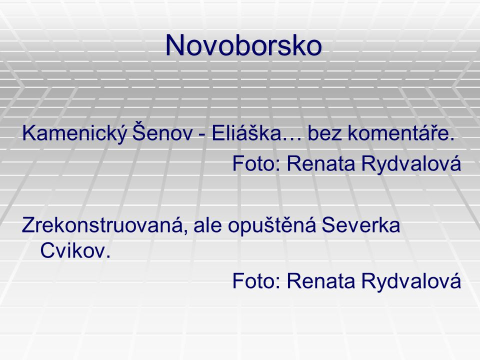 Novoborsko Kamenický Šenov - Eliáška… bez komentáře. Foto: Renata Rydvalová Zrekonstruovaná, ale opuštěná Severka Cvikov. Foto: Renata Rydvalová