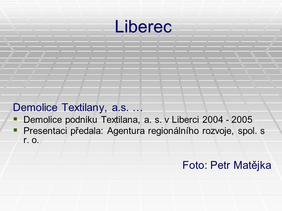 Liberec Demolice Textilany, a.s. …   Demolice podniku Textilana, a. s. v Liberci 2004 - 2005   Presentaci předala: Agentura regionálního rozvoje,