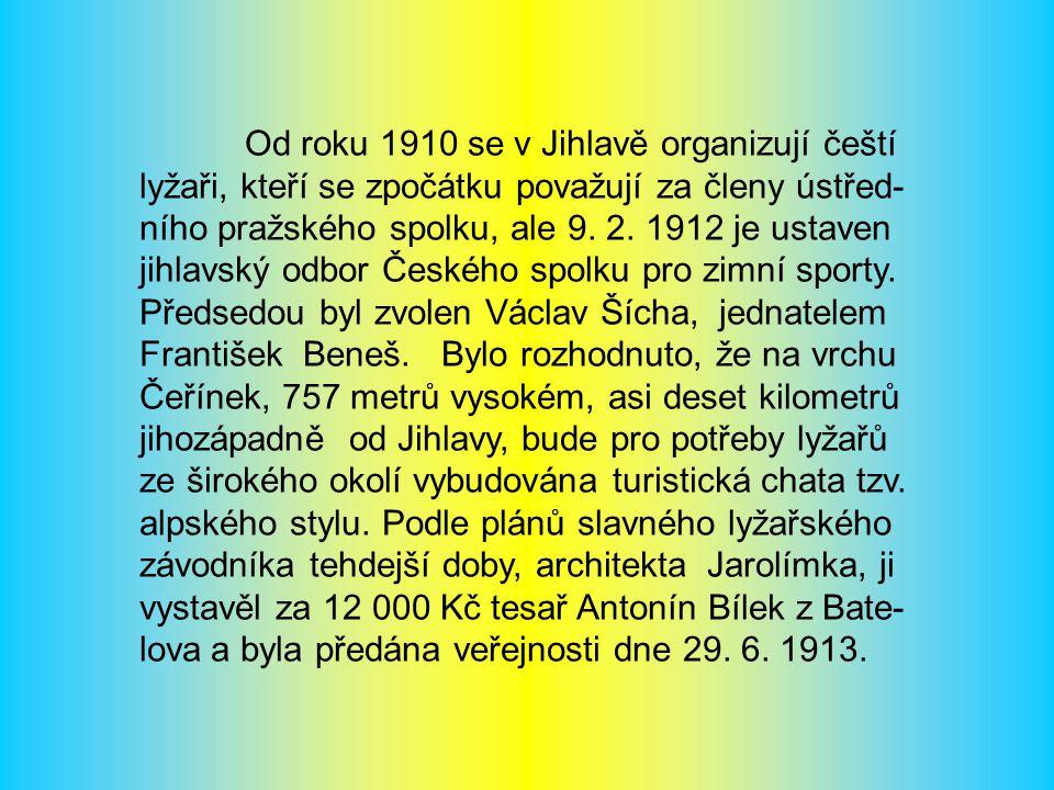 Od roku 1910 se v Jihlavě organizují čeští lyžaři, kteří se zpočátku považují za členy ústřed- ního pražského spolku, ale 9.