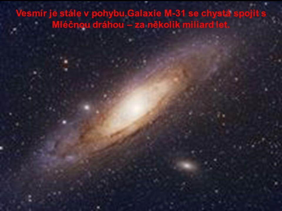 Vesmír je stále v pohybu.Galaxie M-31 se chystá spojit s Mléčnou dráhou – za několik miliard let.