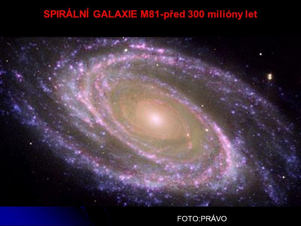 FOTO:PRÁVO SPIRÁLNÍ GALAXIE M81-před 300 milióny let