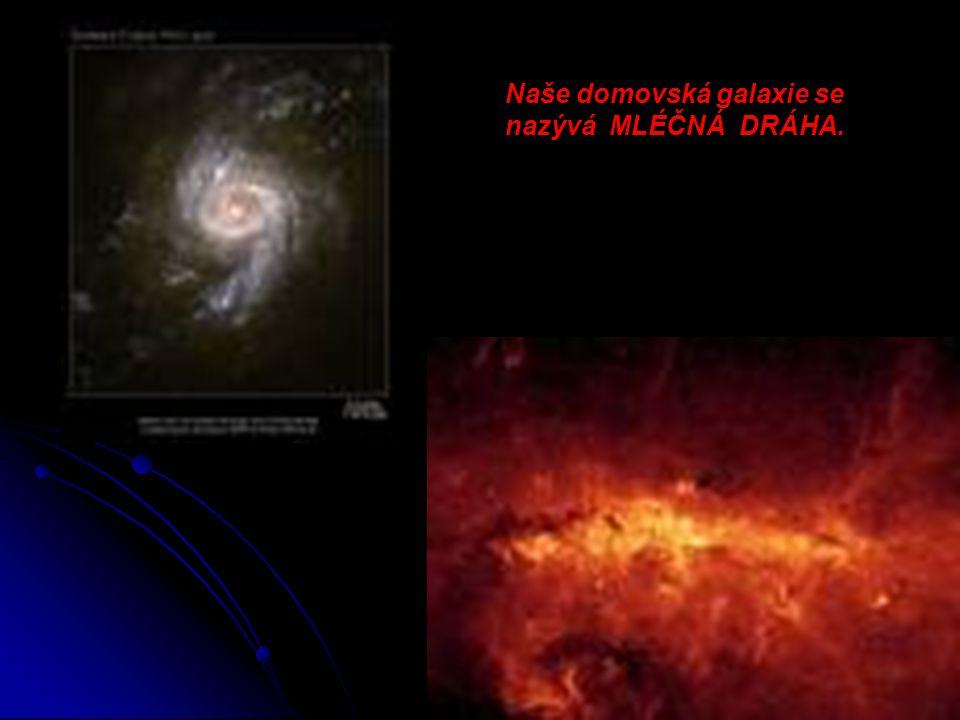 Naše domovská galaxie se nazývá MLÉČNÁ DRÁHA.