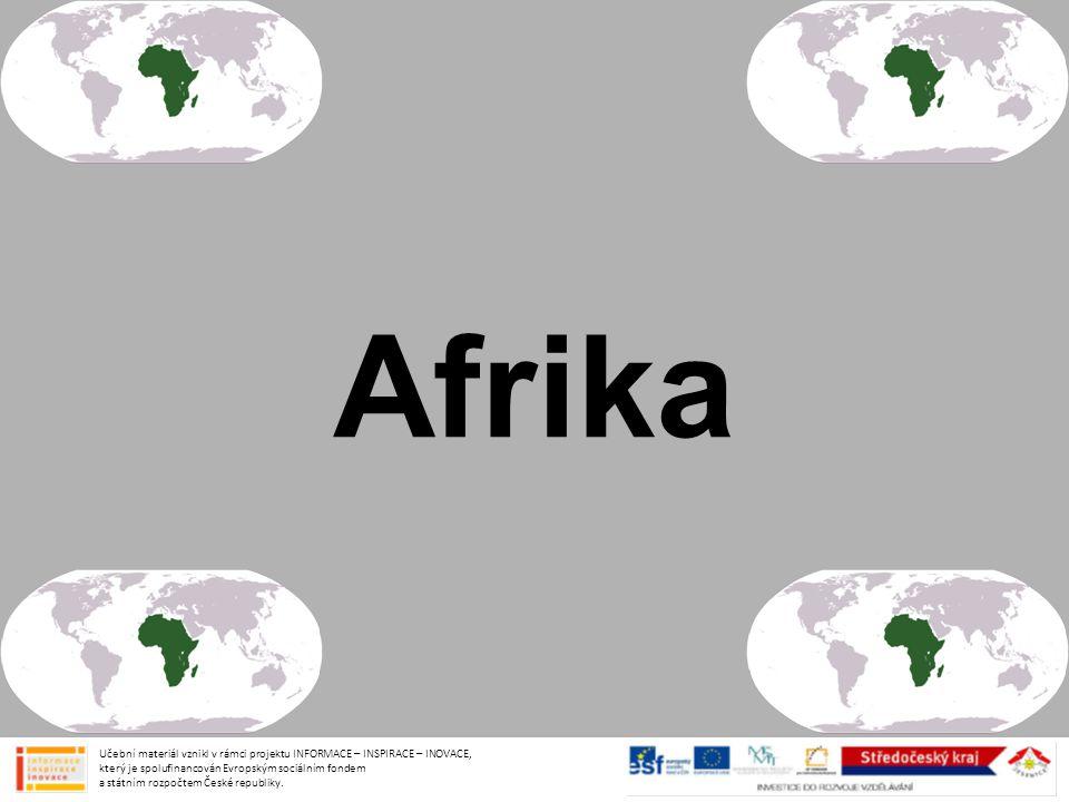 Afrika Učební materiál vznikl v rámci projektu INFORMACE – INSPIRACE – INOVACE, který je spolufinancován Evropským sociálním fondem a státním rozpočte