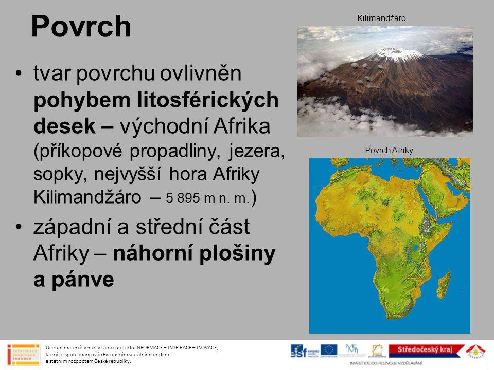 Povrch •tvar povrchu ovlivněn pohybem litosférických desek – východní Afrika (příkopové propadliny, jezera, sopky, nejvyšší hora Afriky Kilimandžáro –
