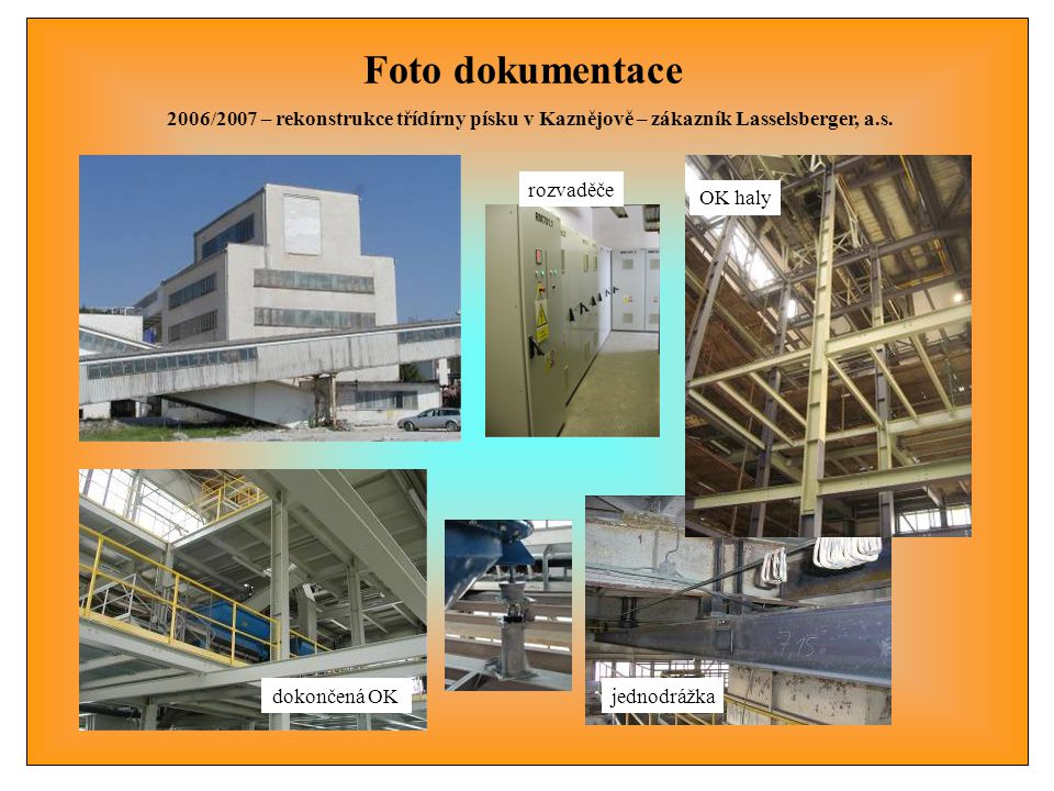 Foto dokumentace 2006/2007 – rekonstrukce třídírny písku v Kaznějově – zákazník Lasselsberger, a.s. OK haly jednodrážkadokončená OK rozvaděče