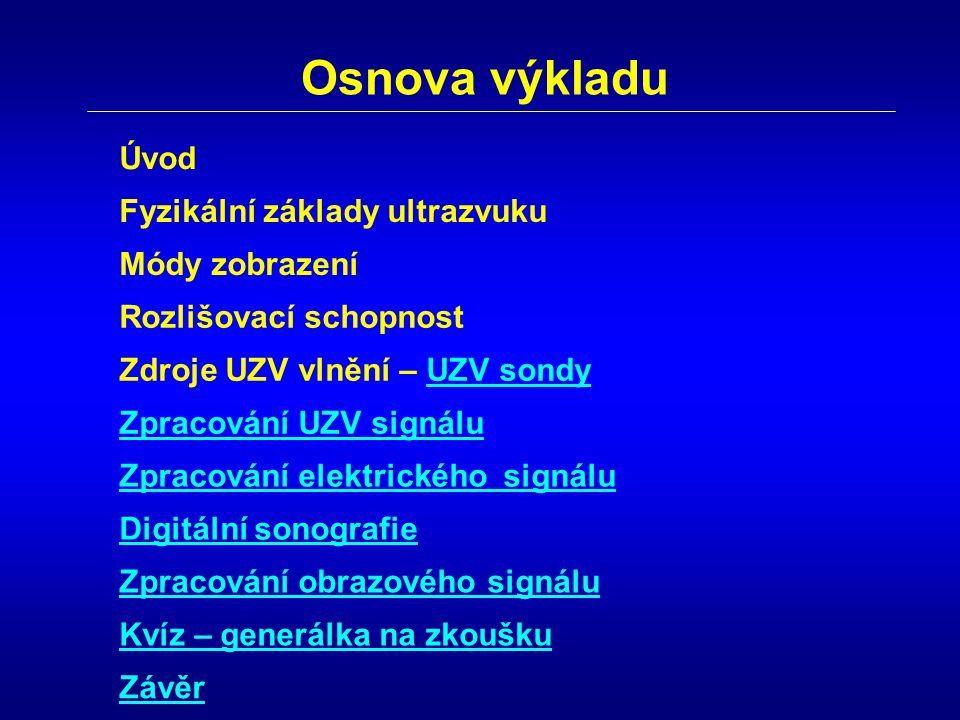 Osnova výkladu Úvod Fyzikální základy ultrazvuku Rozlišovací schopnost Módy zobrazení Zdroje UZV vlnění – UZV sondy Zpracování UZV signálu Kvíz – gene