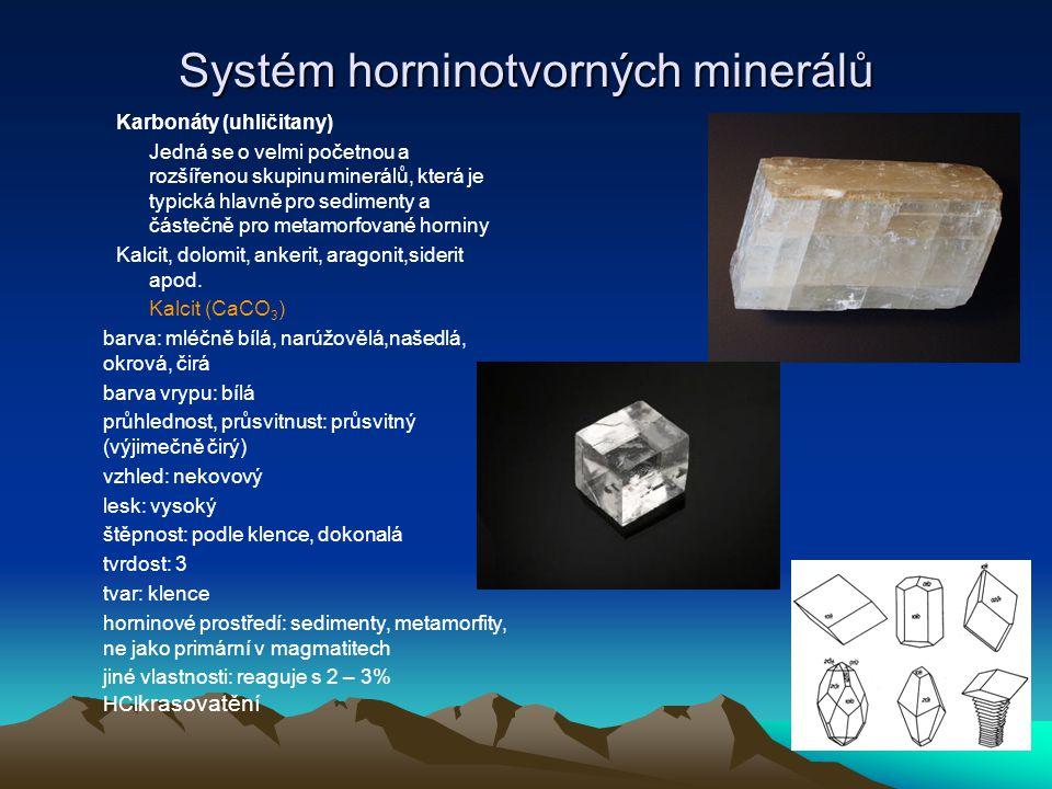Systém horninotvorných minerálů •Oxidy (kysličníky) •Křemen SiO 2 (opál amorfní SiO 2, chalcedon skrytě krystalický SiO 2, achát, karneol,jaspis) barva: mléčně bílý, čirý, ledově šedý - záhněda, okrově zbarvený ale i modrofialový - ametyst, růžový -růžový barva vrypu: bílá průhlednost, průsvitnust: průsvitný, výjimečně průhledný vzhled: nekovový lesk: mastný štěpnost: neštěpný tvrdost: 7 tvar: prismata, ukončená pyramidálními plochami horninové prostředí: téměř všudypřítomný jiné vlastnosti: křehký, resistentní