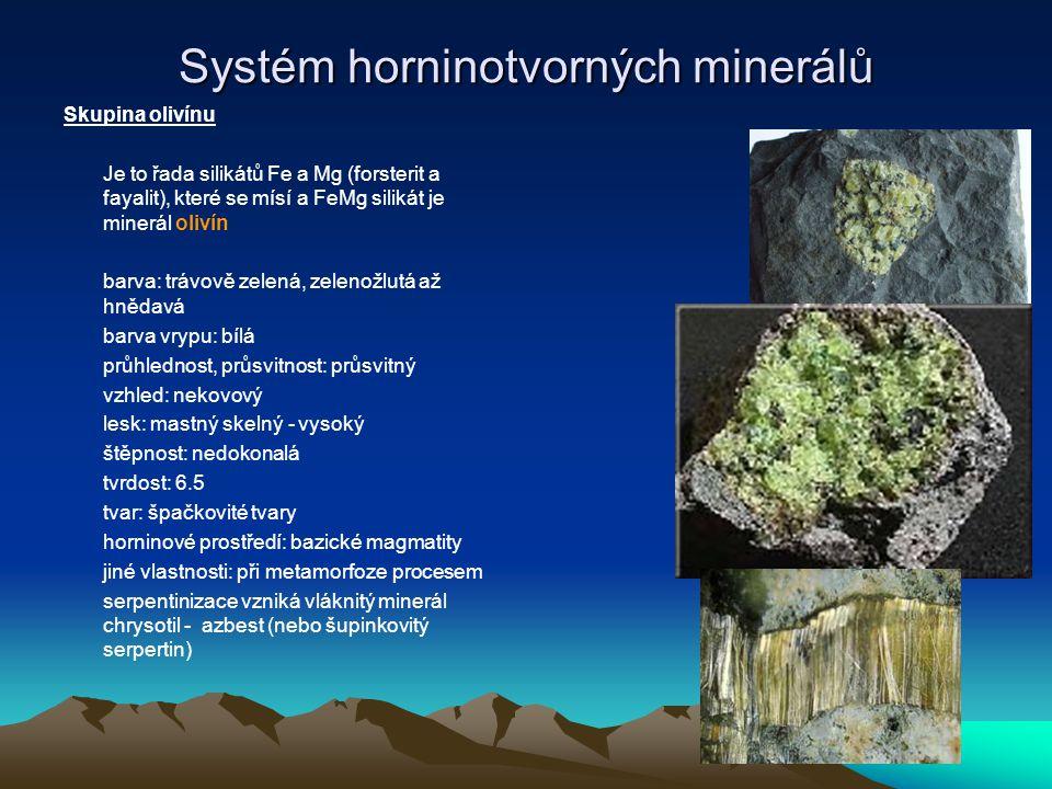 Systém horninotvorných minerálů Skupina granátů Pyrop – český granát Mg - Fe Almandin Hesonit Grosular Andradit Uvarovit a další barva: většinou červenohnědé až červené barva vrypu: bělavá průhlednost, průsvitnost: vzácně průsvitné vzhled: nekovový lesk: na lomu matný štěpnost: neštěpný tvrdost: 6.5 tvar: kubické mnohostěny horninové prostředí: magmatity, metamorfity jiné vlastnosti: těžký minerál (rýžování), neodolný Fe