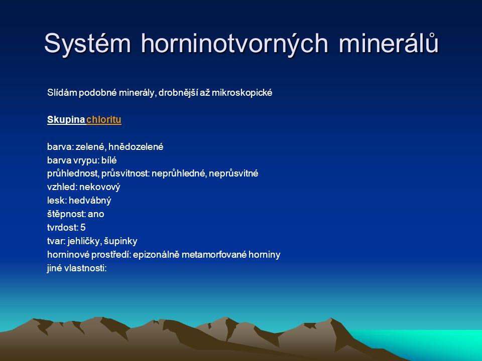 Systém horninotvorných minerálů Produkt rozpadu a rozkladu minerálů (živců) Submikroskopické minerály (zkoumají se elektronovou mikroskopií) Skupina jílových minerálů sk.