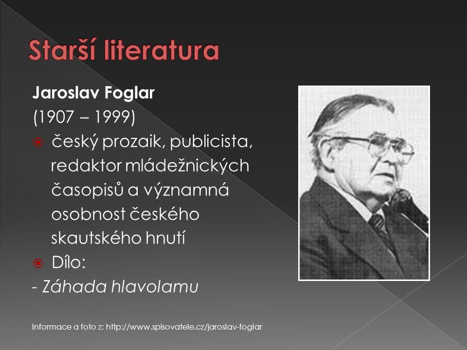 Jaroslav Foglar (1907 – 1999)  český prozaik, publicista, redaktor mládežnických časopisů a významná osobnost českého skautského hnutí  Dílo: - Záha