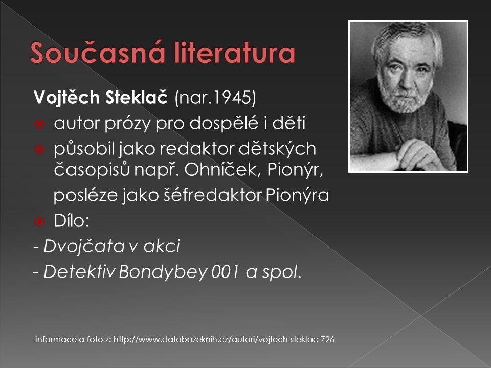 Vojtěch Steklač (nar.1945)  autor prózy pro dospělé i děti  působil jako redaktor dětských časopisů např. Ohníček, Pionýr, posléze jako šéfredaktor