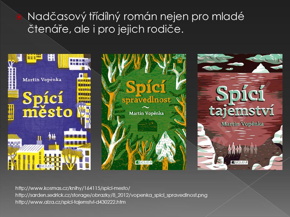  Nadčasový třídílný román nejen pro mladé čtenáře, ale i pro jejich rodiče. http://www.kosmas.cz/knihy/164115/spici-mesto/ http://sarden.sedrick.cz/s