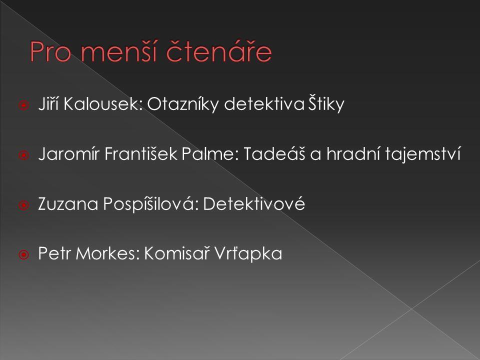  Jiří Kalousek: Otazníky detektiva Štiky  Jaromír František Palme: Tadeáš a hradní tajemství  Zuzana Pospíšilová: Detektivové  Petr Morkes: Komisa