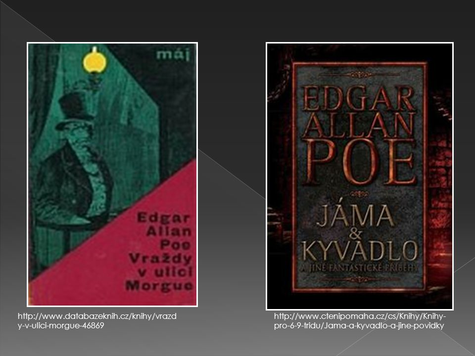 http://www.databazeknih.cz/knihy/vrazd y-v-ulici-morgue-46869 http://www.ctenipomaha.cz/cs/Knihy/Knihy- pro-6-9-tridu/Jama-a-kyvadlo-a-jine-povidky