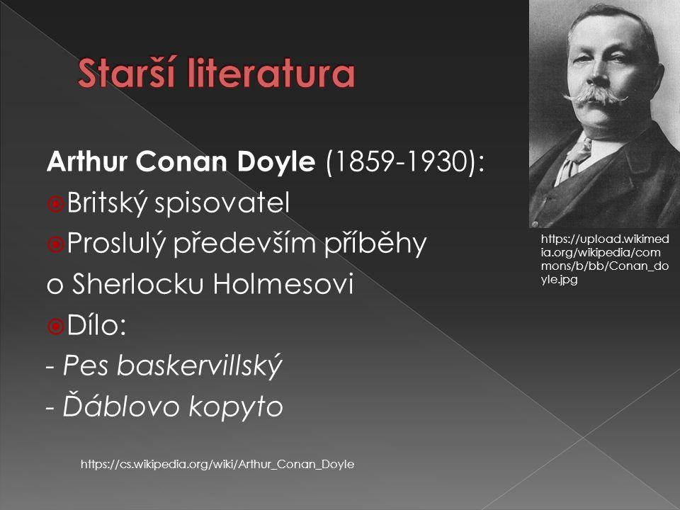 Arthur Conan Doyle (1859-1930):  Britský spisovatel  Proslulý především příběhy o Sherlocku Holmesovi  Dílo: - Pes baskervillský - Ďáblovo kopyto h