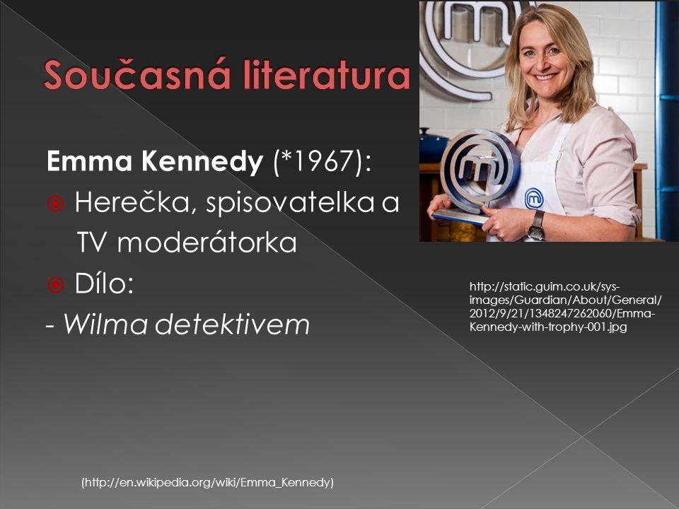 Emma Kennedy (*1967):  Herečka, spisovatelka a TV moderátorka  Dílo: - Wilma detektivem (http://en.wikipedia.org/wiki/Emma_Kennedy) http://static.gu