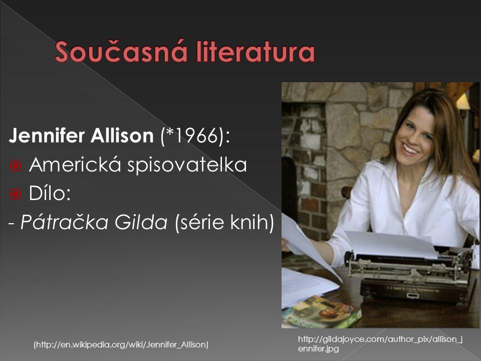 Jennifer Allison (*1966):  Americká spisovatelka  Dílo: - Pátračka Gilda (série knih) (http://en.wikipedia.org/wiki/Jennifer_Allison) http://gildajo
