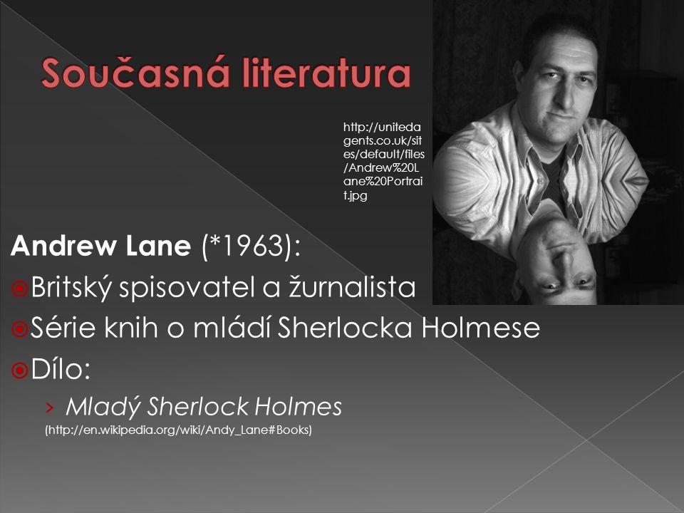 Andrew Lane (*1963):  Britský spisovatel a žurnalista  Série knih o mládí Sherlocka Holmese  Dílo: › Mladý Sherlock Holmes (http://en.wikipedia.org