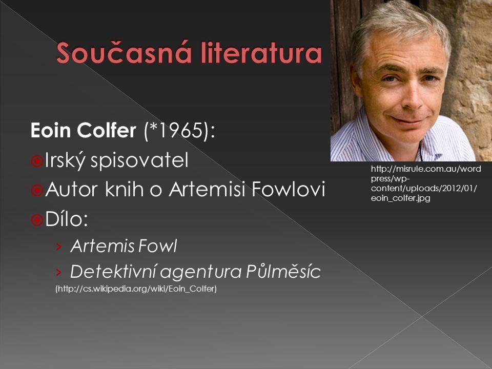 Eoin Colfer (*1965):  Irský spisovatel  Autor knih o Artemisi Fowlovi  Dílo: › Artemis Fowl › Detektivní agentura Půlměsíc (http://cs.wikipedia.org