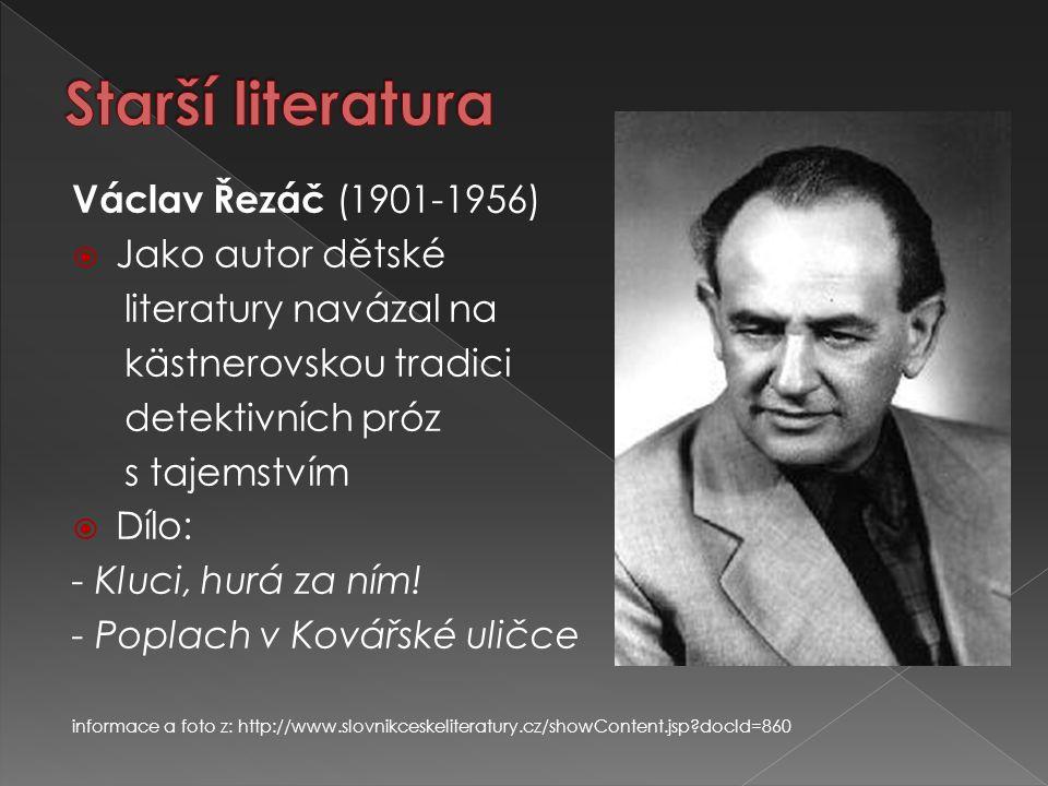 Václav Řezáč (1901-1956)  Jako autor dětské literatury navázal na kästnerovskou tradici detektivních próz s tajemstvím  Dílo: - Kluci, hurá za ním!
