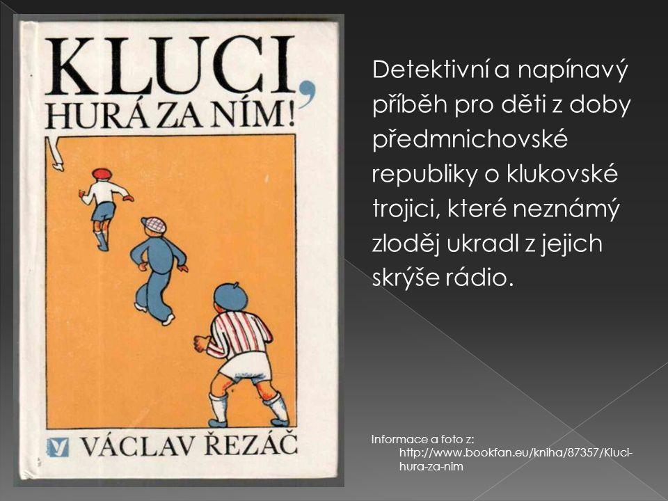 Detektivní a napínavý příběh pro děti z doby předmnichovské republiky o klukovské trojici, které neznámý zloděj ukradl z jejich skrýše rádio. Informac