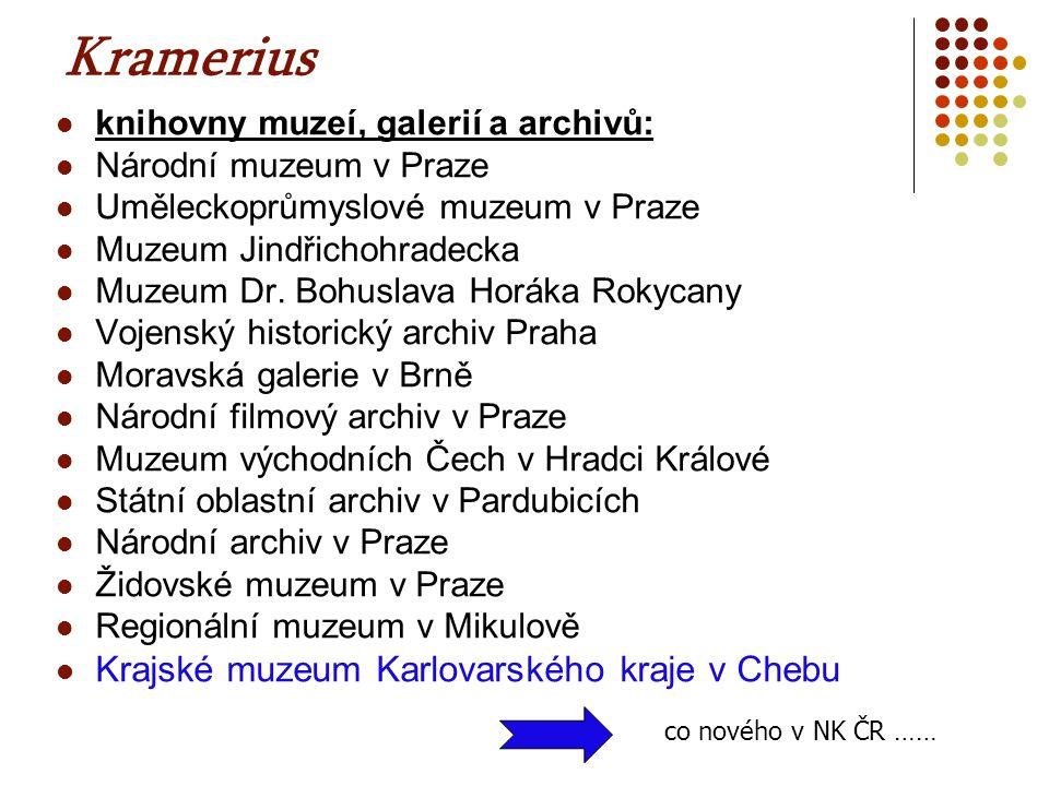 Kramerius  knihovny muzeí, galerií a archivů:  Národní muzeum v Praze  Uměleckoprůmyslové muzeum v Praze  Muzeum Jindřichohradecka  Muzeum Dr. Bo