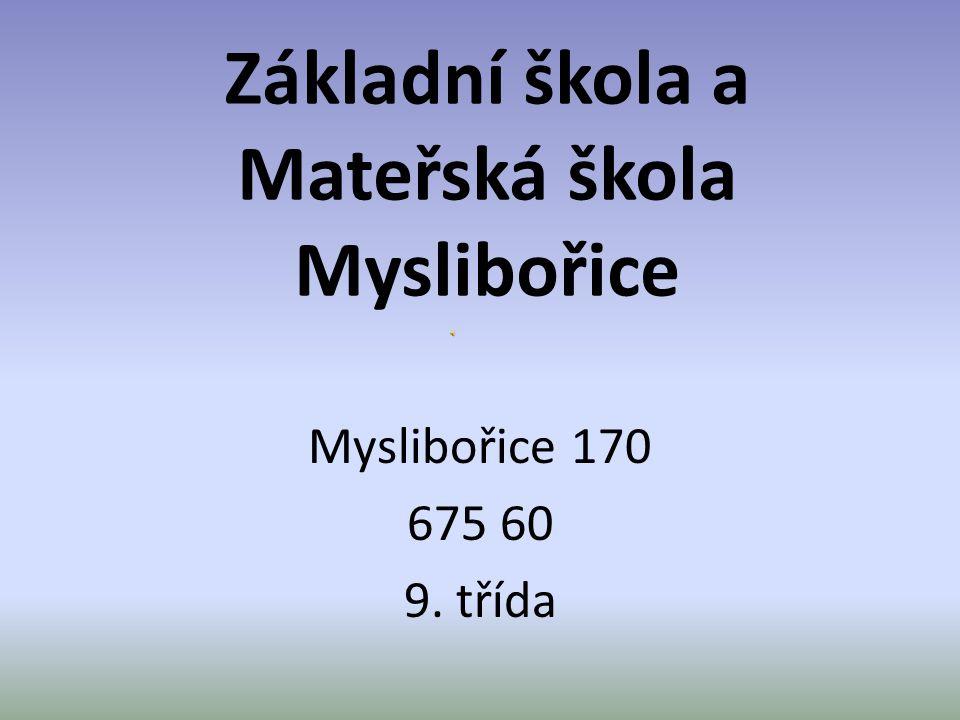 Základní škola a Mateřská škola Myslibořice Myslibořice 170 675 60 9. třída