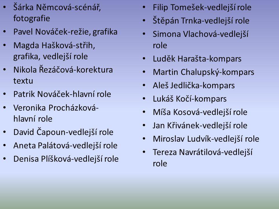 • Šárka Němcová-scénář, fotografie • Pavel Nováček-režie, grafika • Magda Hašková-střih, grafika, vedlejší role • Nikola Řezáčová-korektura textu • Pa