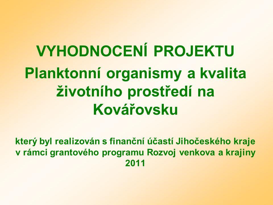 VYHODNOCENÍ PROJEKTU Planktonní organismy a kvalita životního prostředí na Kovářovsku který byl realizován s finanční účastí Jihočeského kraje v rámci grantového programu Rozvoj venkova a krajiny 2011