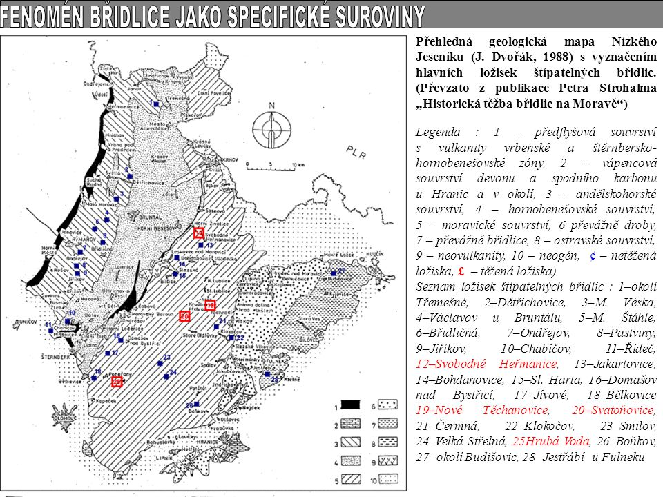 Přehledná geologická mapa Nízkého Jeseníku (J. Dvořák, 1988) s vyznačením hlavních ložisek štípatelných břidlic. (Převzato z publikace Petra Strohalma