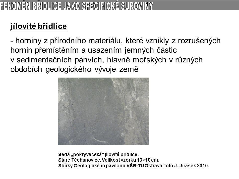 jílovité břidlice - horniny z přírodního materiálu, které vznikly z rozrušených hornin přemístěním a usazením jemných částic v sedimentačních pánvích,