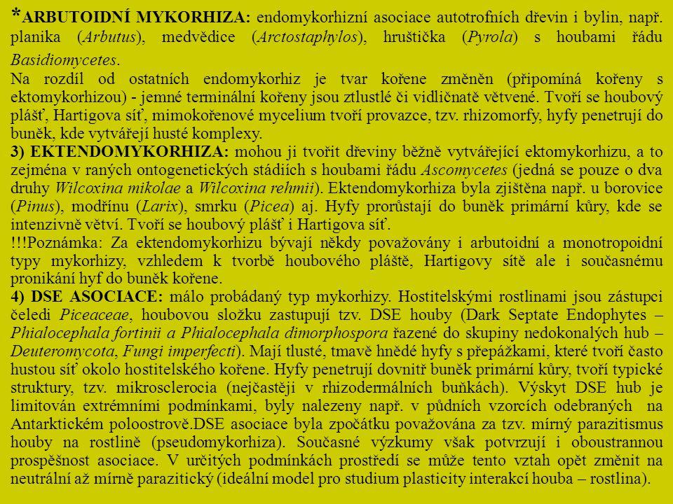 * ARBUTOIDNÍ MYKORHIZA: endomykorhizní asociace autotrofních dřevin i bylin, např. planika (Arbutus), medvědice (Arctostaphylos), hruštička (Pyrola) s