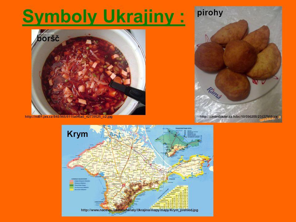 Symboly Ukrajiny : boršč http://nd01.jxs.cz/848/965/6115a9f6a5_42739525_o2.jpg pirohy http://i.mimibazar.cz/h/bc/10/090208/23/j37910.jpg http://www.na