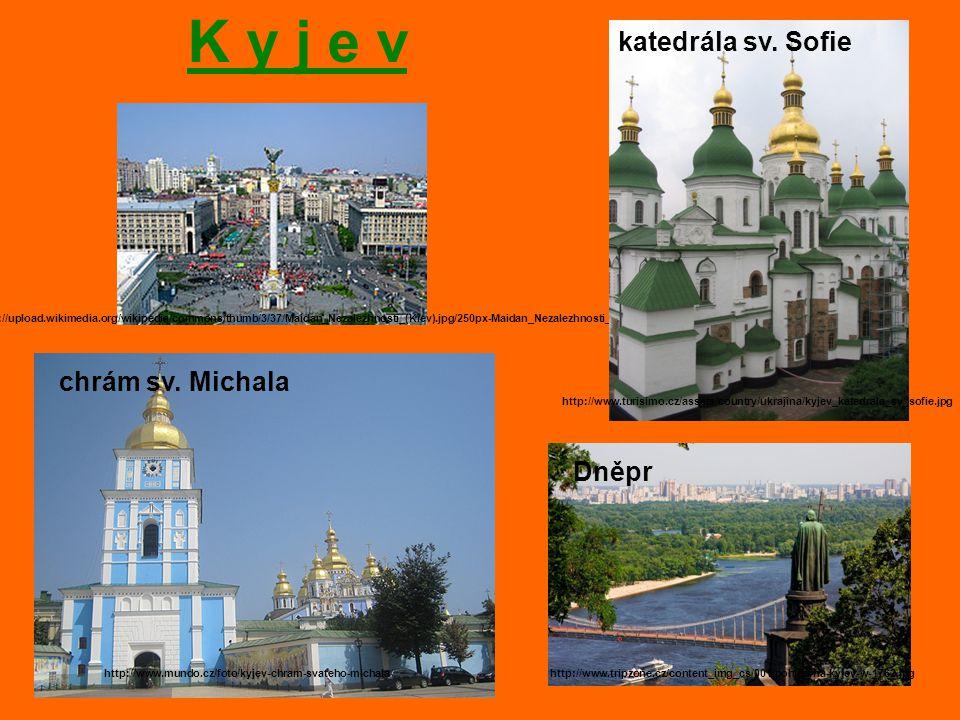 K y j e v http://upload.wikimedia.org/wikipedia/commons/thumb/3/37/Maidan_Nezalezhnosti_(Kiev).jpg/250px-Maidan_Nezalezhnosti_(Kiev).jpg katedrála sv.