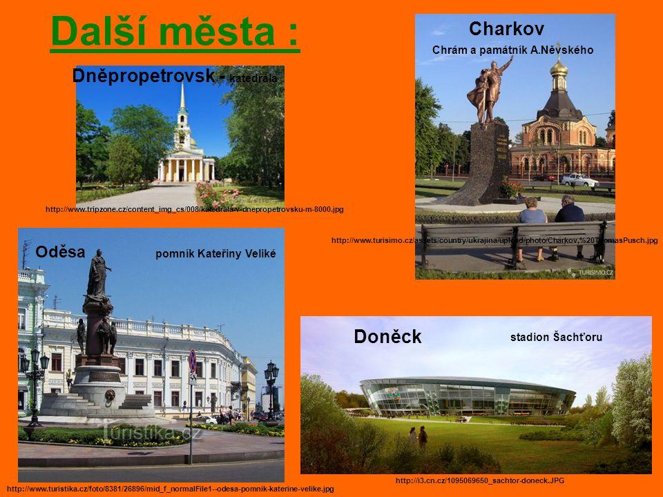 Další města : http://www.turisimo.cz/assets/country/ukrajina/upload/photo/Charkov,%20ThomasPusch.jpg Chrám a památník A.Něvského Charkov Dněpropetrovs