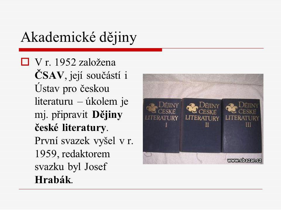 Akademické dějiny  V r. 1952 založena ČSAV, její součástí i Ústav pro českou literaturu – úkolem je mj. připravit Dějiny české literatury. První svaz